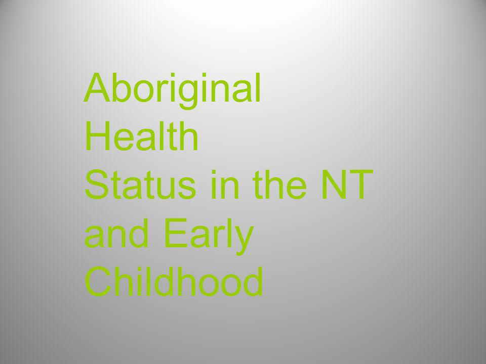 Aboriginal Health Status in the NT and Early Childhood