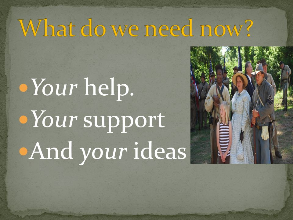 Your help. Your support And your ideas