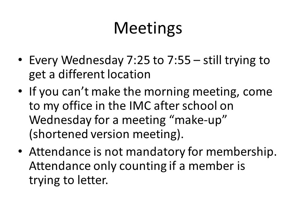 Meetings Every Wednesday 7:25 to 7:55 – still trying to get a different location If you can't make the morning meeting, come to my office in the IMC a