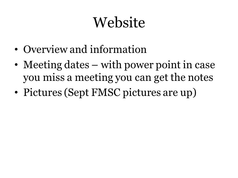 Website Overview and information Meeting dates – with power point in case you miss a meeting you can get the notes Pictures (Sept FMSC pictures are up