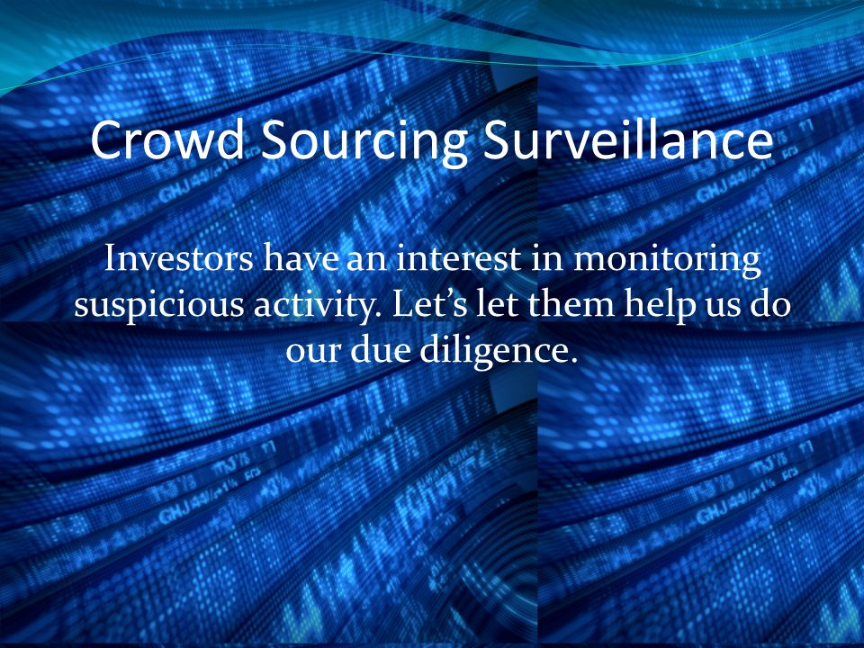 Crowd Sourcing Surveillance Investors have an interest in monitoring suspicious activity.