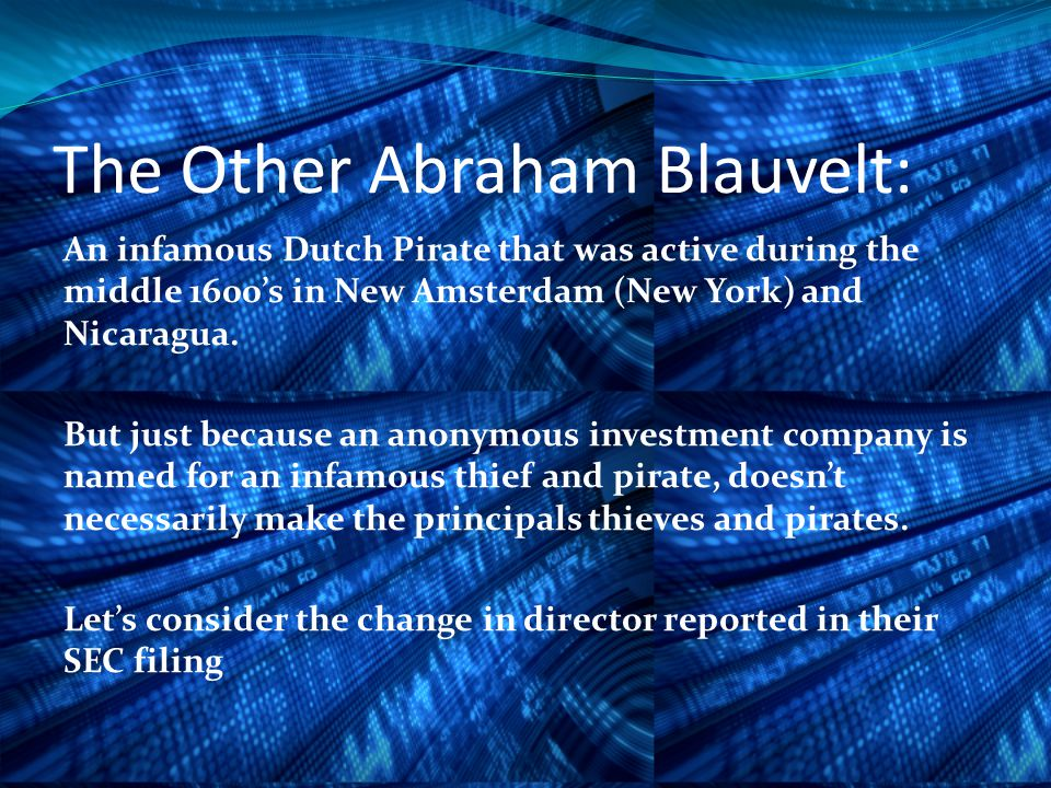 The Other Abraham Blauvelt: An infamous Dutch Pirate that was active during the middle 1600's in New Amsterdam (New York) and Nicaragua.