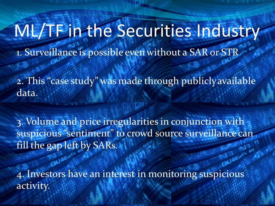 ML/TF in the Securities Industry 1. Surveillance is possible even without a SAR or STR 2.