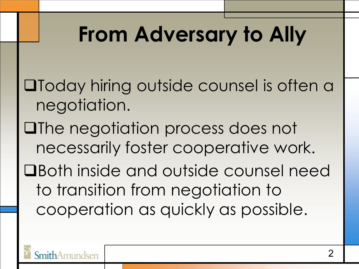 From Adversary to Ally  Today hiring outside counsel is often a negotiation.  The negotiation process does not necessarily foster cooperative work.