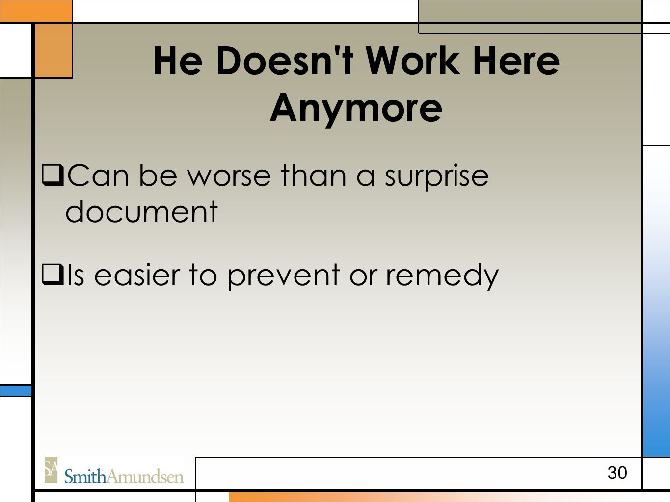 He Doesn't Work Here Anymore  Can be worse than a surprise document  Is easier to prevent or remedy 30
