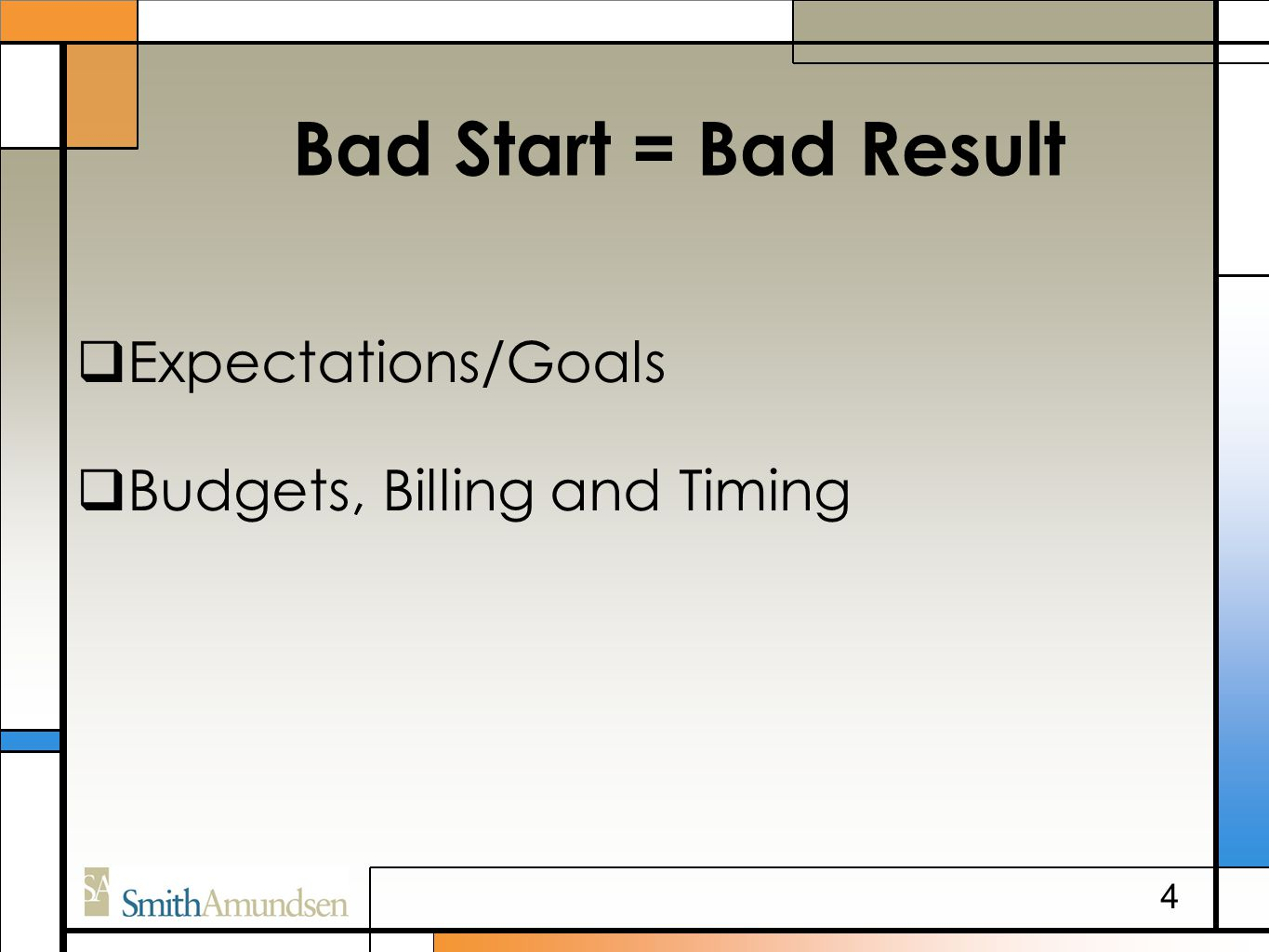 Bad Start = Bad Result  Expectations/Goals  Budgets, Billing and Timing 4