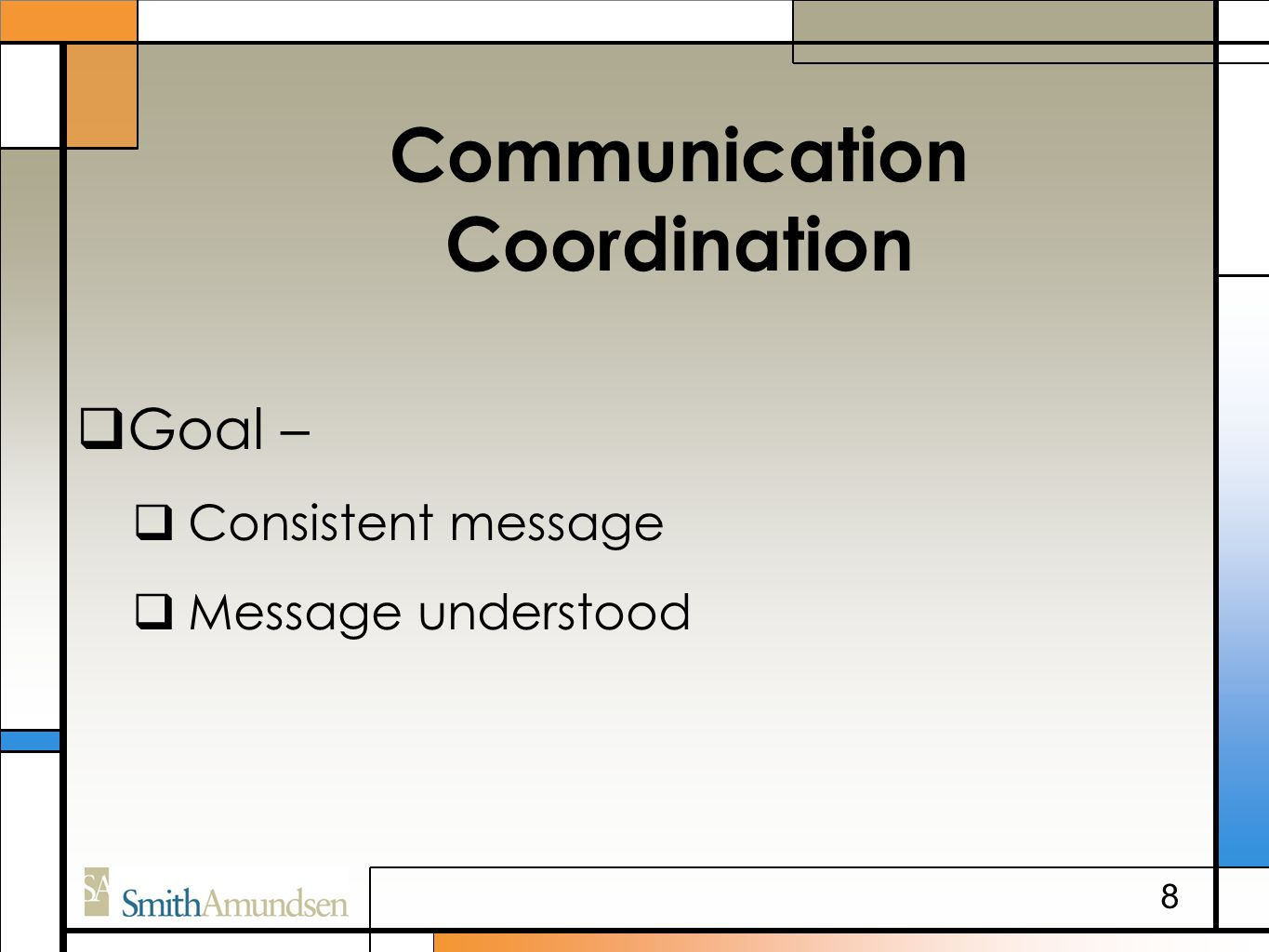 Communication Coordination  Goal –  Consistent message  Message understood 8