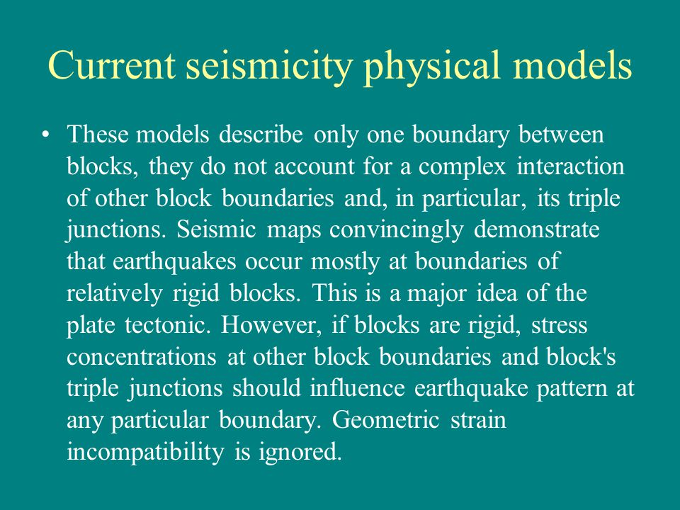 Current seismicity physical models These models describe only one boundary between blocks, they do not account for a complex interaction of other block boundaries and, in particular, its triple junctions.