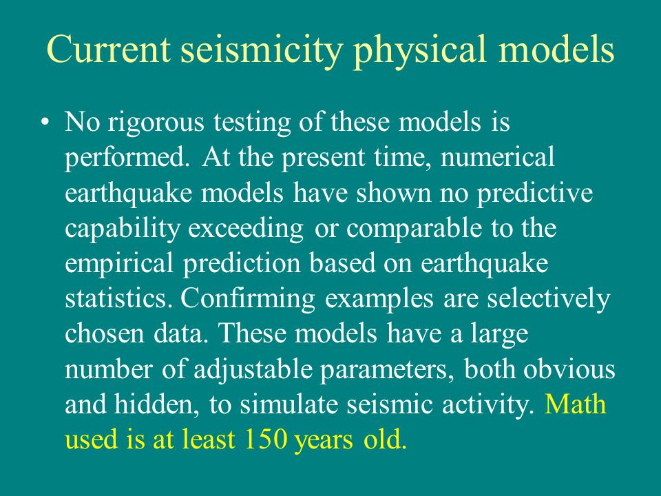 Current seismicity physical models No rigorous testing of these models is performed.