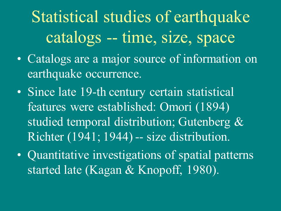 Statistical studies of earthquake catalogs -- time, size, space Catalogs are a major source of information on earthquake occurrence.