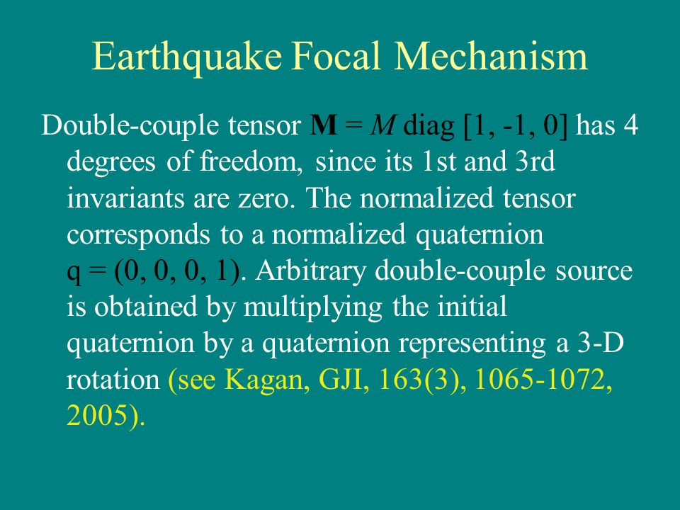 Earthquake Focal Mechanism Double-couple tensor M = M diag [1, -1, 0] has 4 degrees of freedom, since its 1st and 3rd invariants are zero.