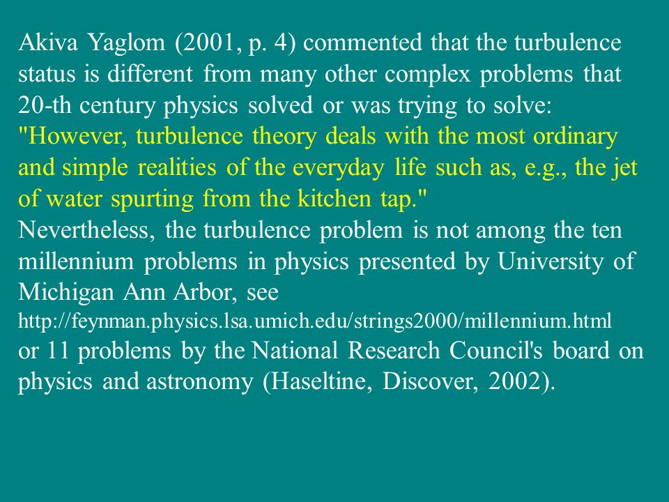 Akiva Yaglom (2001, p. 4) commented that the turbulence status is different from many other complex problems that 20-th century physics solved or was