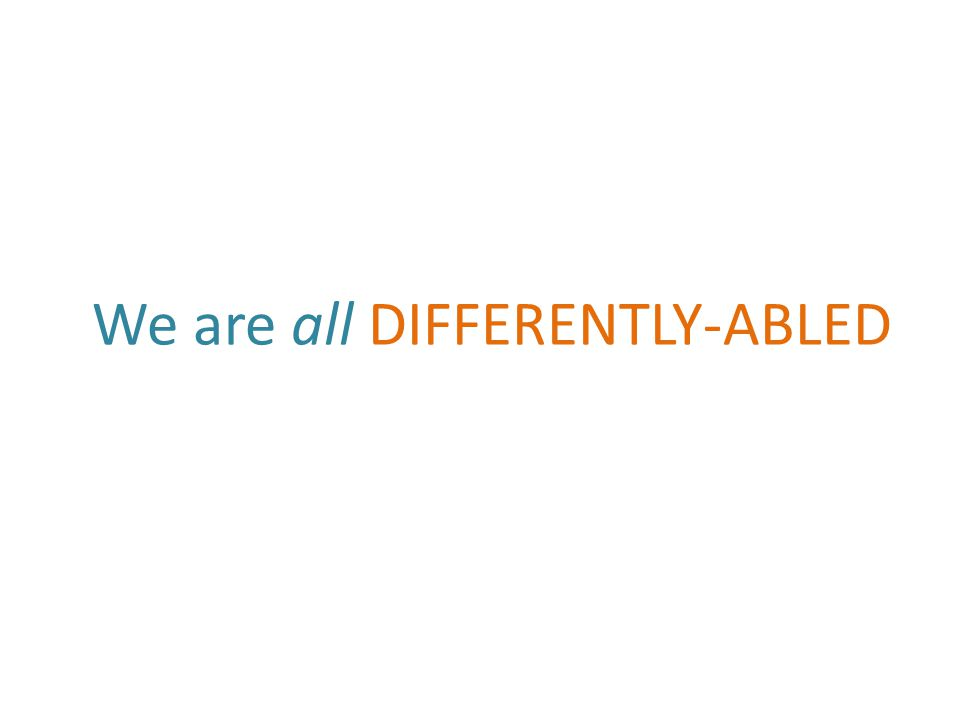 We are all DIFFERENTLY-ABLED