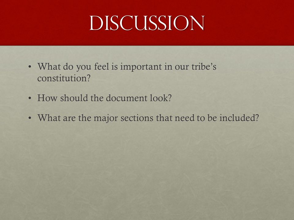 DISCUSSION What do you feel is important in our tribe's constitution?What do you feel is important in our tribe's constitution.