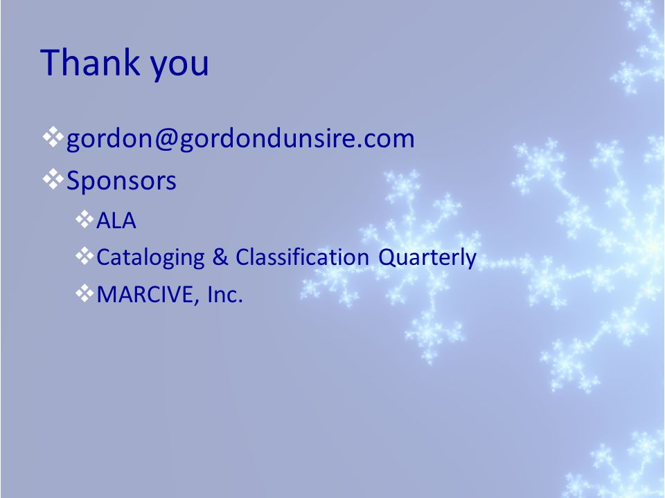 Thank you  gordon@gordondunsire.com  Sponsors  ALA  Cataloging & Classification Quarterly  MARCIVE, Inc.