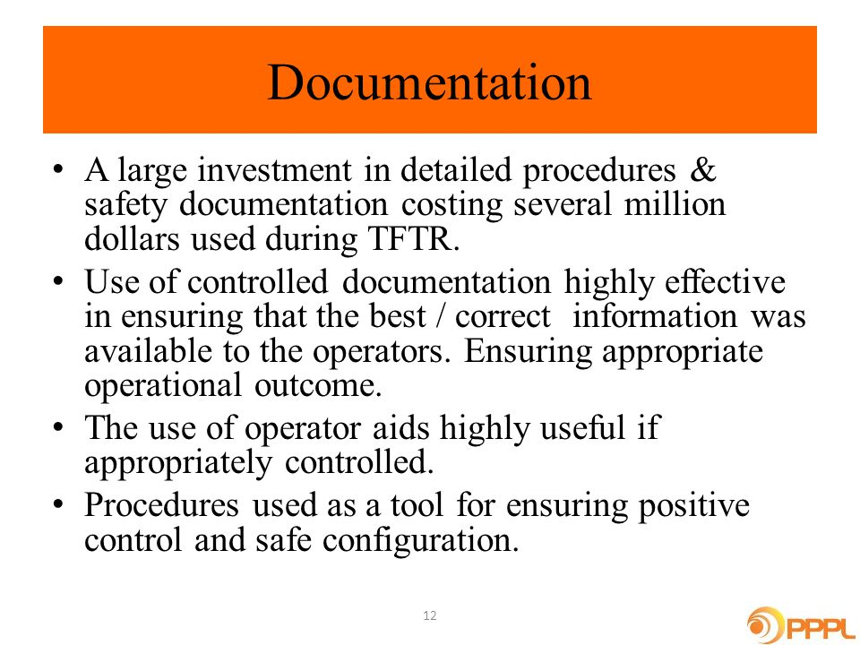 Documentation A large investment in detailed procedures & safety documentation costing several million dollars used during TFTR.