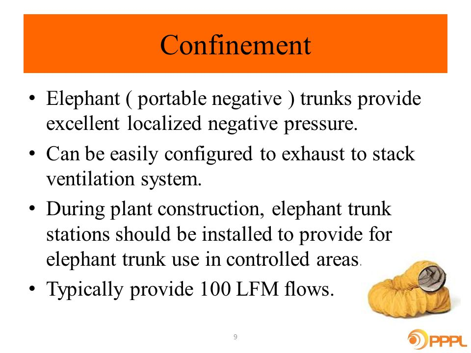 Confinement Elephant ( portable negative ) trunks provide excellent localized negative pressure.