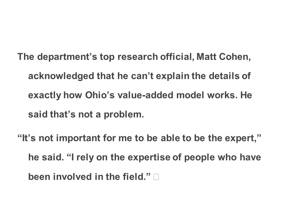 The department's top research official, Matt Cohen, acknowledged that he can't explain the details of exactly how Ohio's value-added model works.
