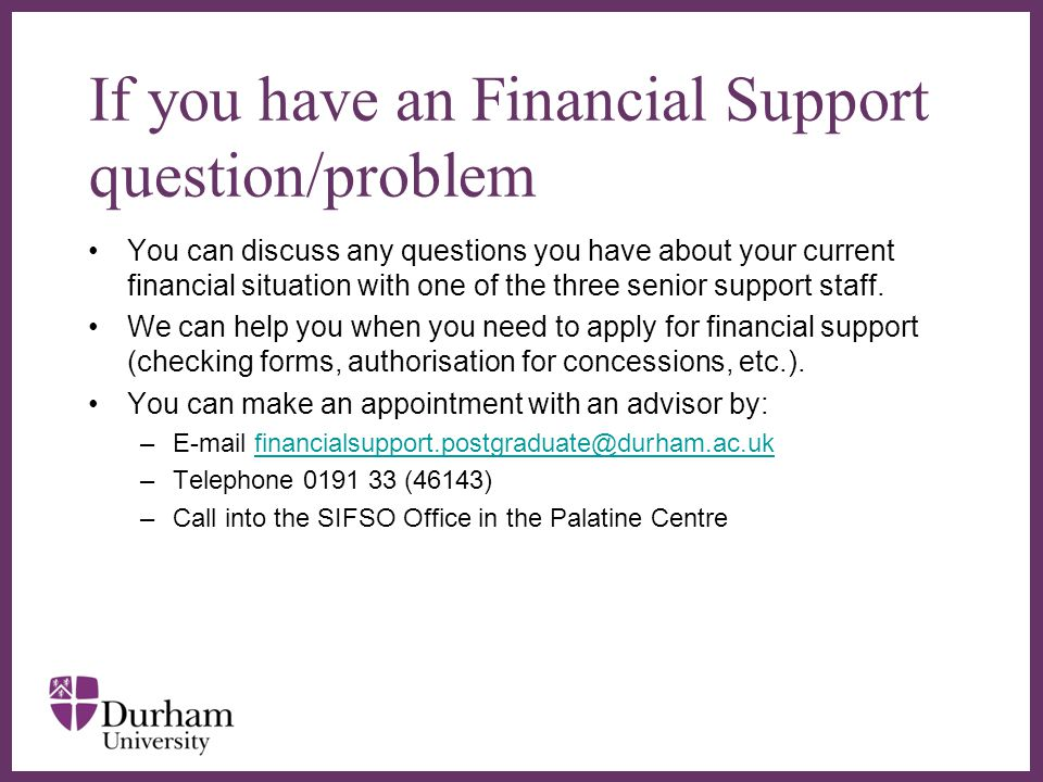∂ If you have an Financial Support question/problem You can discuss any questions you have about your current financial situation with one of the three senior support staff.