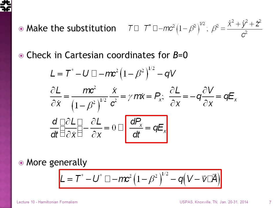  Make the substitution  Check in Cartesian coordinates for B=0  More generally USPAS, Knoxville, TN, Jan. 20-31, 2014 Lecture 10 - Hamiltonian Form