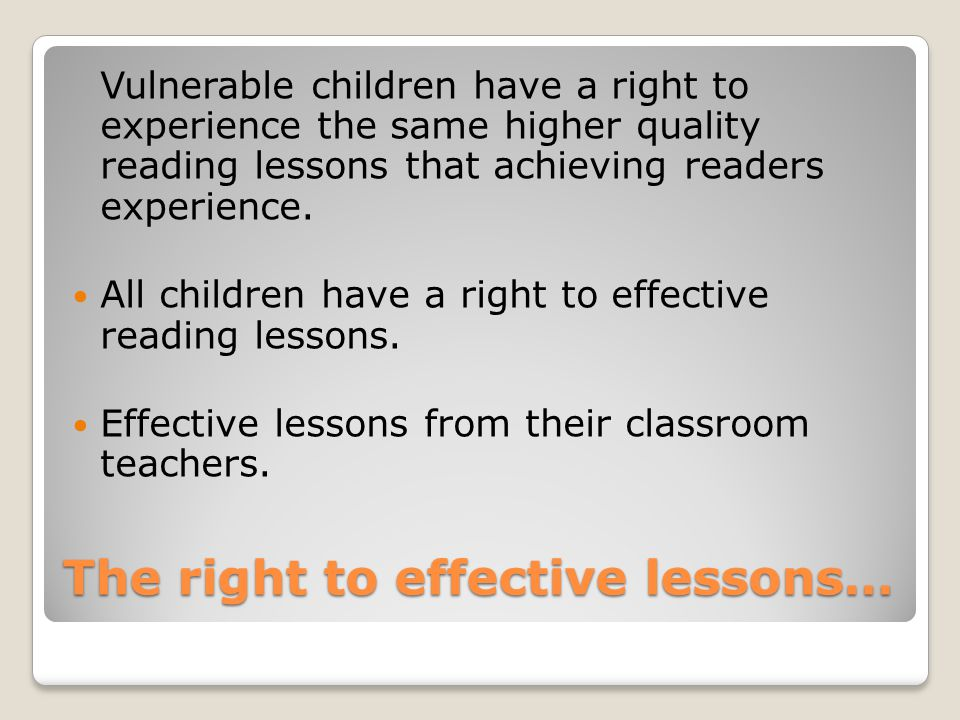 The right to effective lessons… Vulnerable children have a right to experience the same higher quality reading lessons that achieving readers experience.