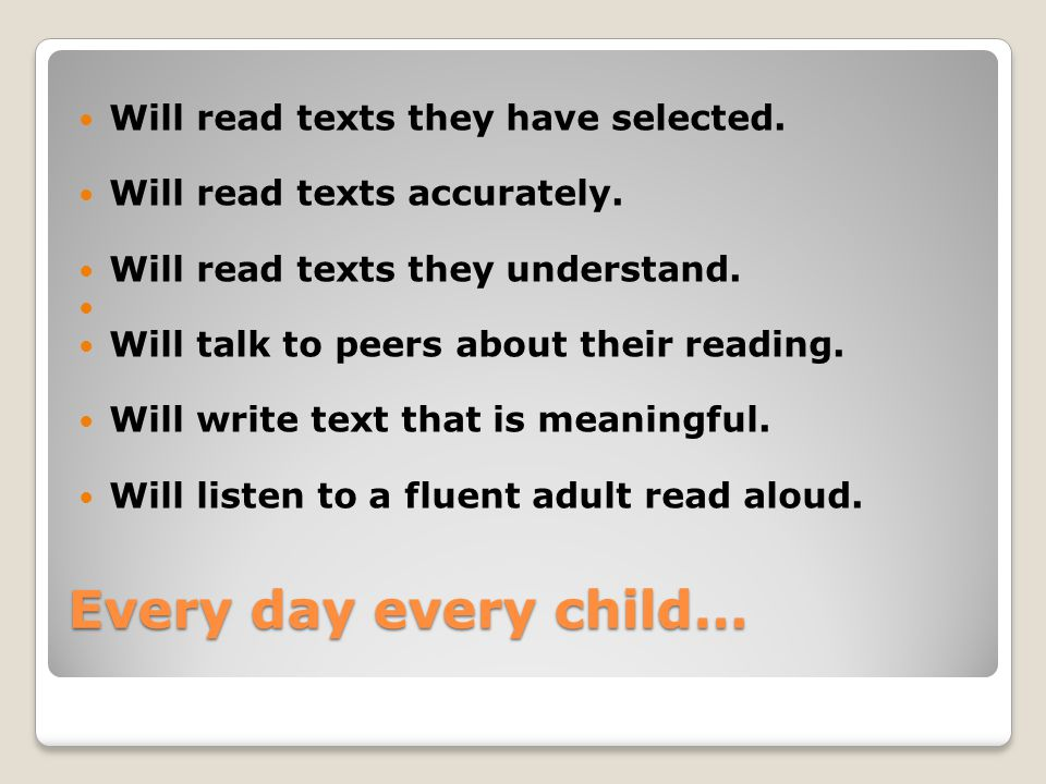 Every day every child… Will read texts they have selected.