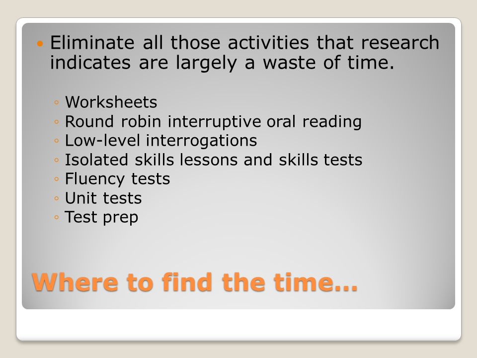 Where to find the time… Eliminate all those activities that research indicates are largely a waste of time.
