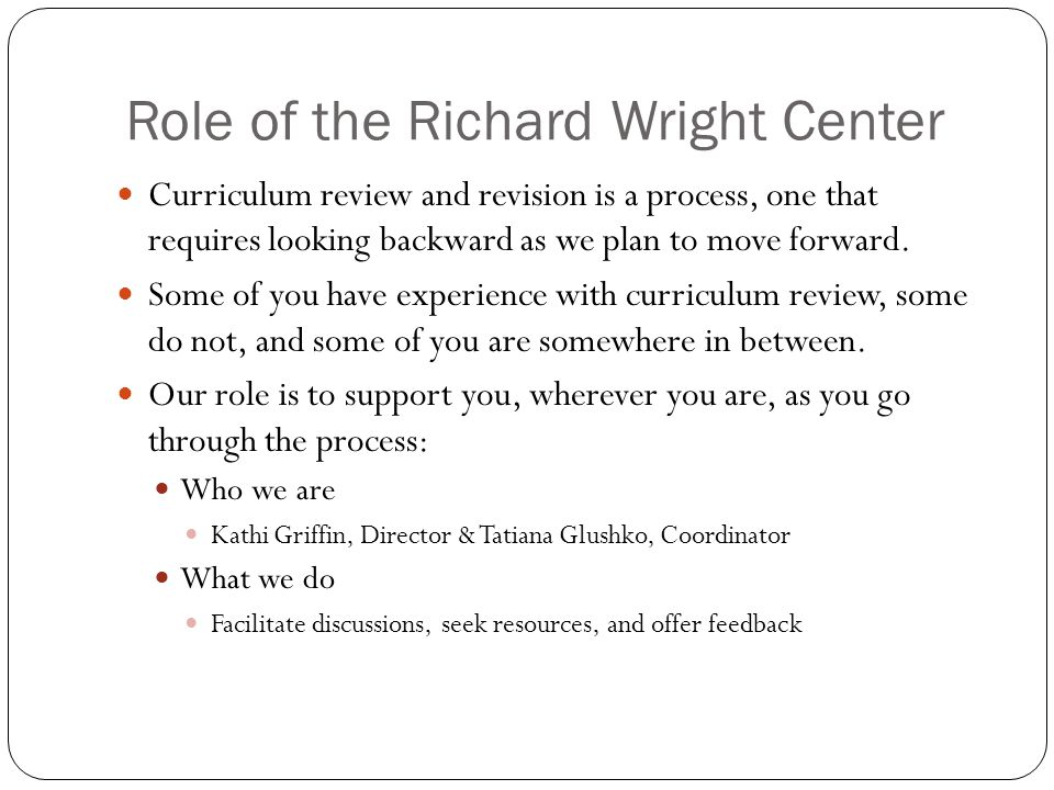 Role of the Richard Wright Center Curriculum review and revision is a process, one that requires looking backward as we plan to move forward.