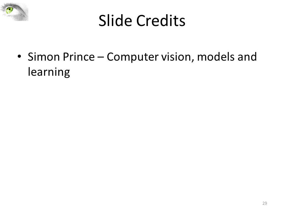 Slide Credits Simon Prince – Computer vision, models and learning 29
