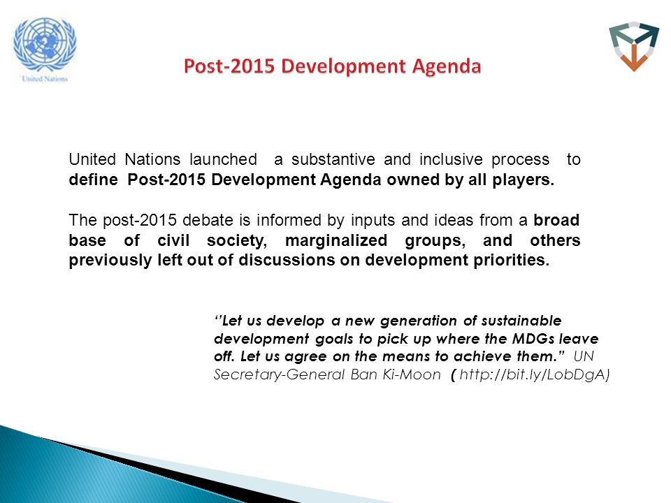 United Nations launched a substantive and inclusive process to define Post-2015 Development Agenda owned by all players.