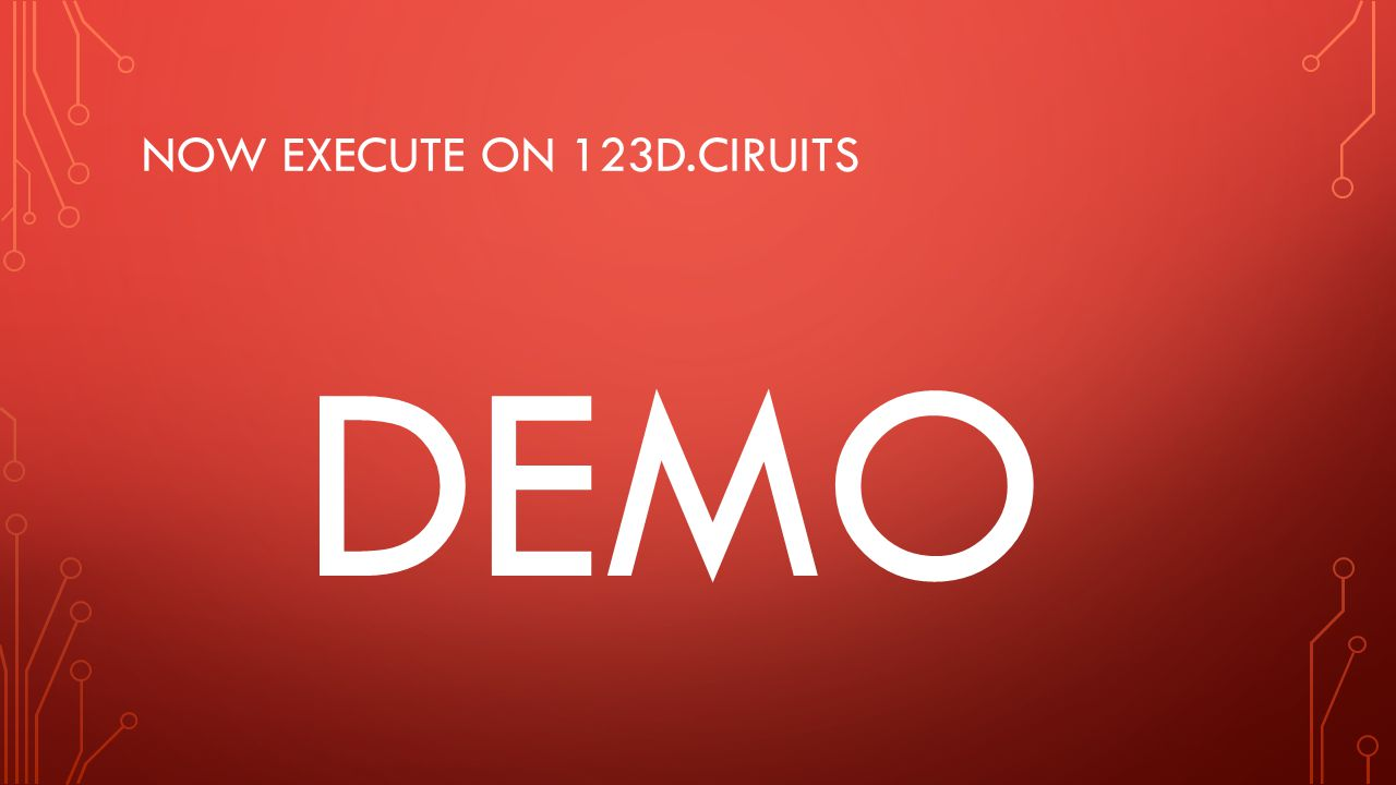 NOW EXECUTE ON 123D.CIRUITS DEMO