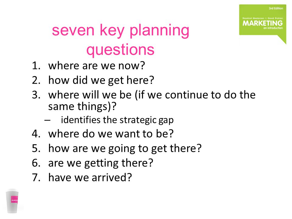 seven key planning questions 1.where are we now.2.how did we get here.