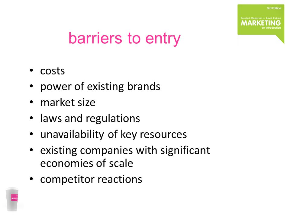 barriers to entry costs power of existing brands market size laws and regulations unavailability of key resources existing companies with significant economies of scale competitor reactions