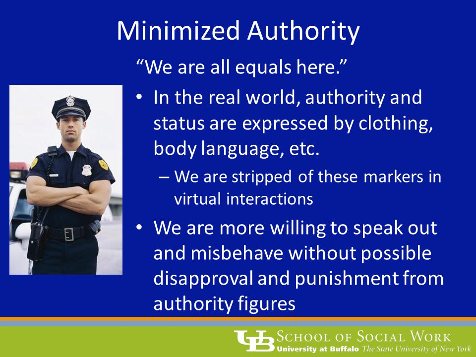 Minimized Authority We are all equals here. In the real world, authority and status are expressed by clothing, body language, etc.