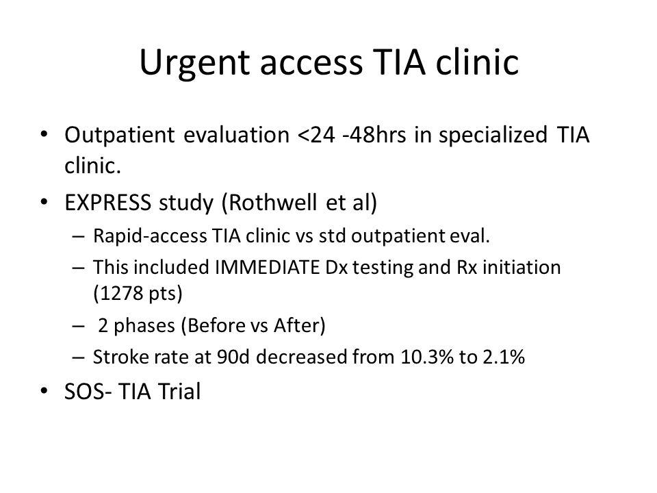 Urgent access TIA clinic Outpatient evaluation <24 -48hrs in specialized TIA clinic.