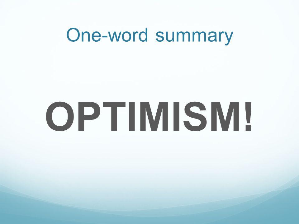 One-word summary OPTIMISM!