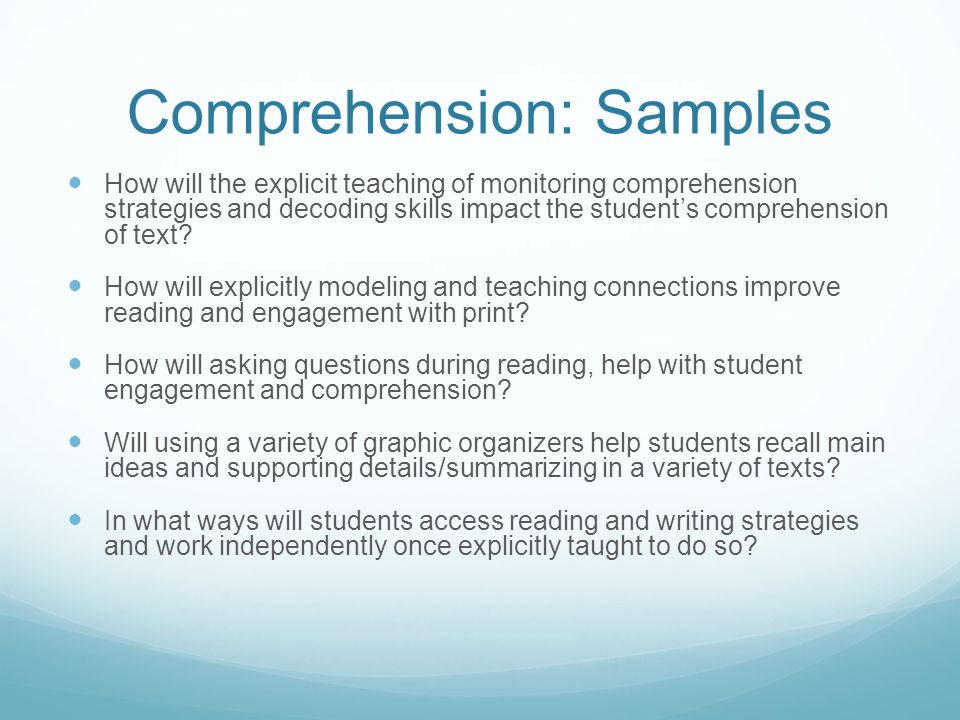Comprehension: Samples How will the explicit teaching of monitoring comprehension strategies and decoding skills impact the student's comprehension of