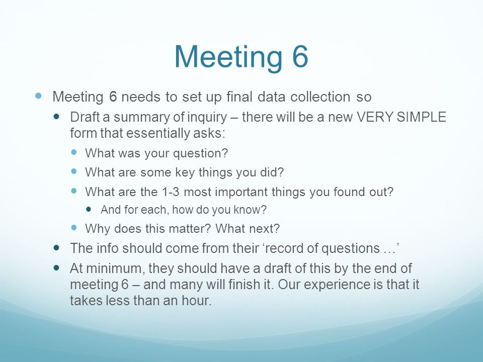 Meeting 6 Meeting 6 needs to set up final data collection so Draft a summary of inquiry – there will be a new VERY SIMPLE form that essentially asks: