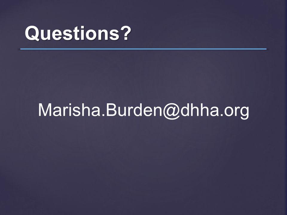 Questions? Marisha.Burden@dhha.org