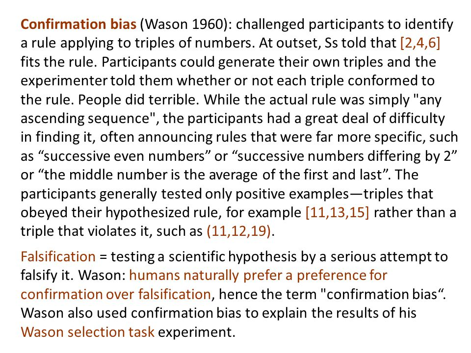 Confirmation bias (Wason 1960): challenged participants to identify a rule applying to triples of numbers.