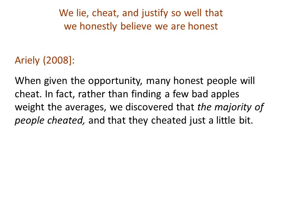 Ariely (2008]: When given the opportunity, many honest people will cheat.