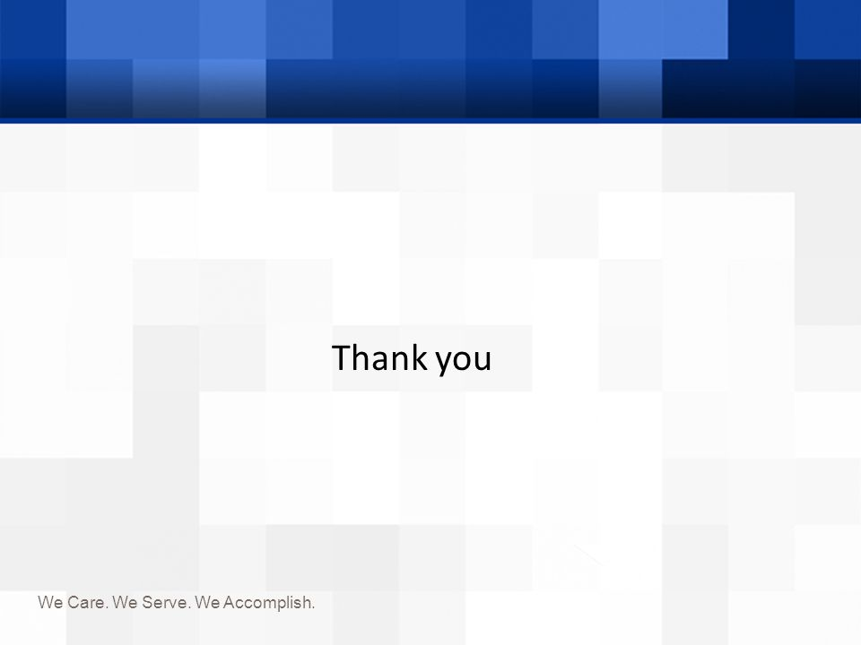 We Care. We Serve. We Accomplish. Thank you