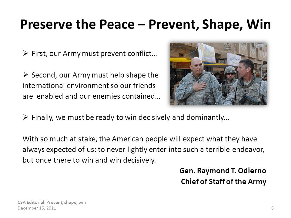 Preserve the Peace – Prevent, Shape, Win  First, our Army must prevent conflict…  Second, our Army must help shape the international environment so