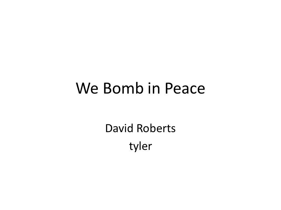 We Bomb in Peace David Roberts tyler