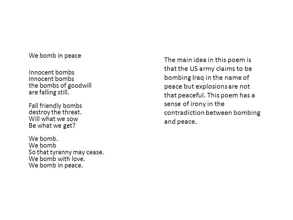 We bomb in peace Innocent bombs innocent bombs the bombs of goodwill are falling still.