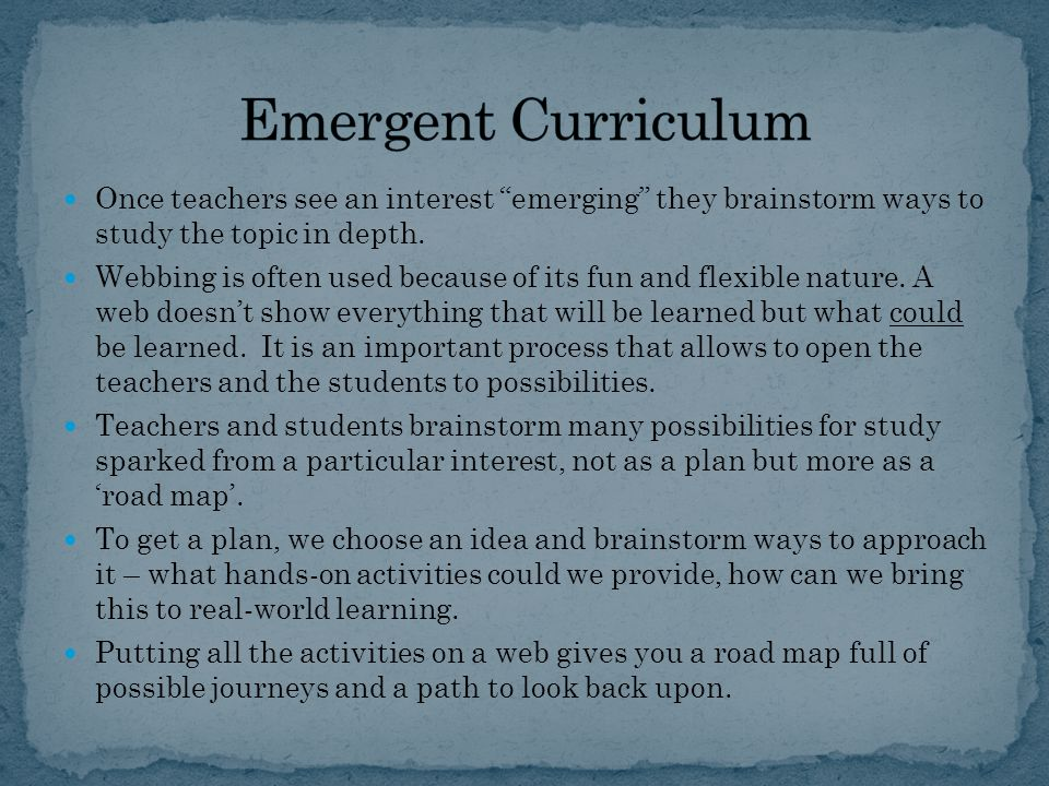 Once teachers see an interest emerging they brainstorm ways to study the topic in depth.