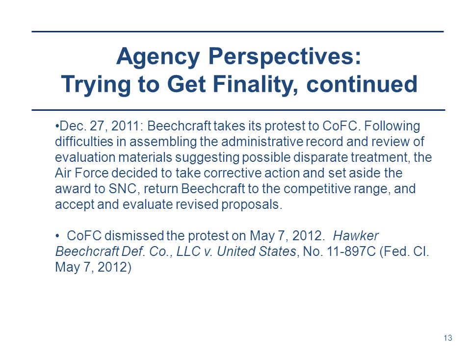Agency Perspectives: Trying to Get Finality, continued 13 Dec. 27, 2011: Beechcraft takes its protest to CoFC. Following difficulties in assembling th