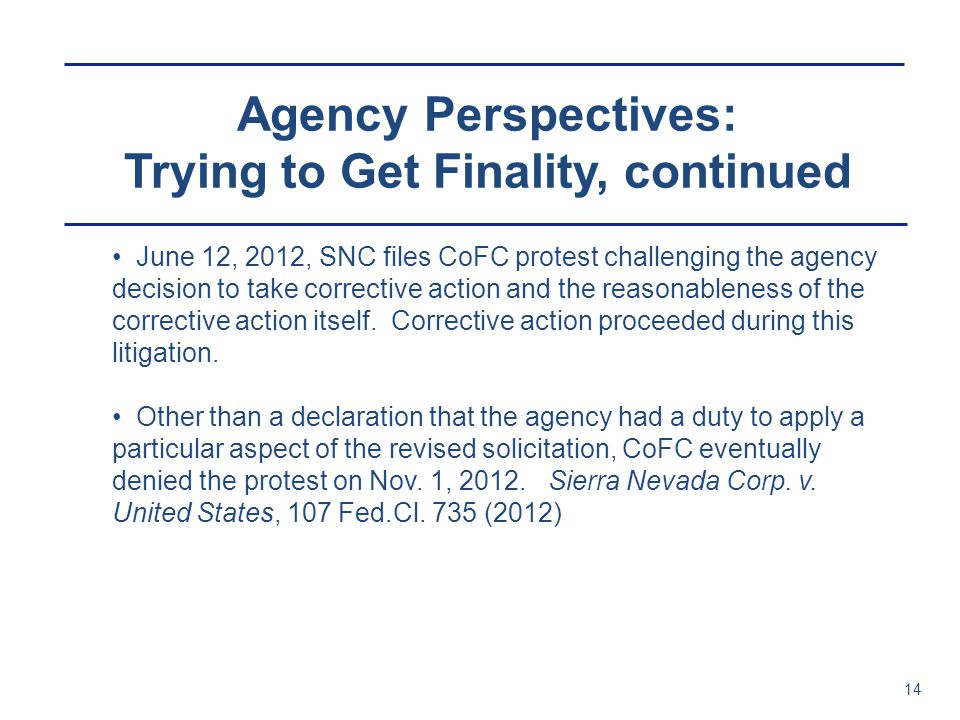 Agency Perspectives: Trying to Get Finality, continued 14 June 12, 2012, SNC files CoFC protest challenging the agency decision to take corrective act