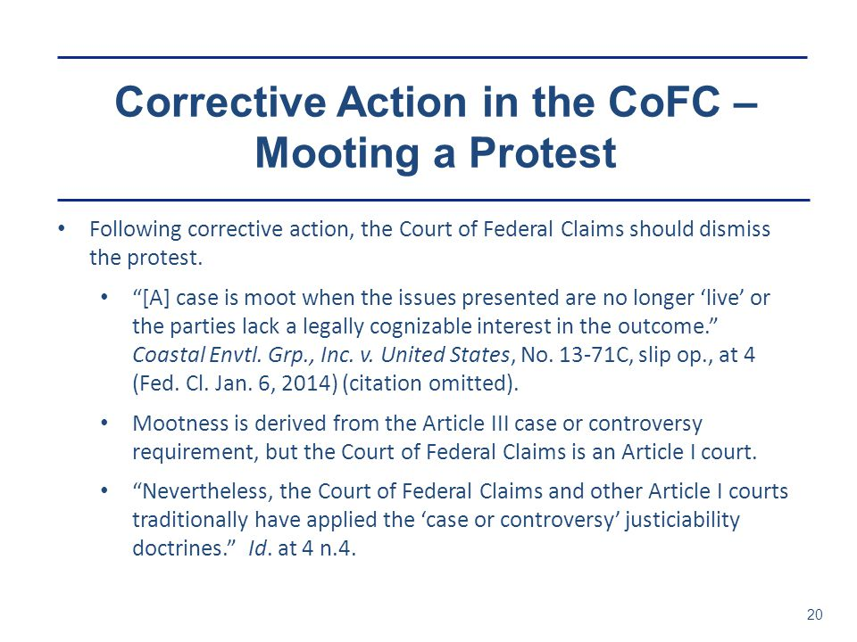"""Corrective Action in the CoFC – Mooting a Protest 20 Following corrective action, the Court of Federal Claims should dismiss the protest. """"[A] case is"""
