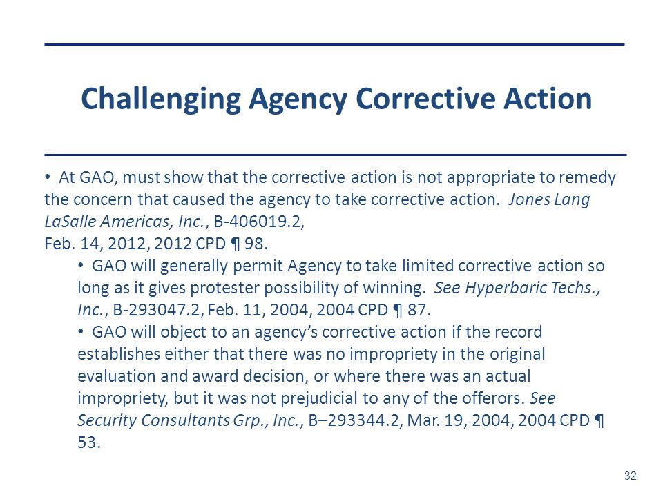 Challenging Agency Corrective Action 32 At GAO, must show that the corrective action is not appropriate to remedy the concern that caused the agency to take corrective action.